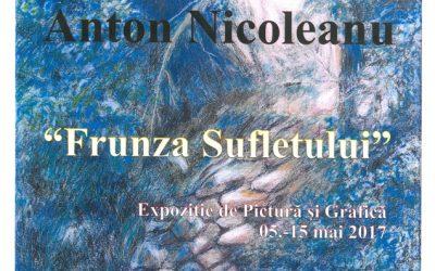 """EXPOZITIE DE PICTURĂ ȘI GRAFICĂ  ,,FRUNZA SUFLETULUI"""" – ANTON NICOLEANU"""