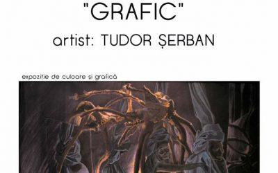 """EXPOZIȚIE  DE ARTE VIZUALE  ,,GRAFIC"""" – TUDOR ȘERBAN 20-30 AUGUST 2017"""