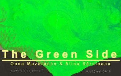 THE GREEN SIDE – OANA MAZARACHE ȘI ALINA SĂRULEANU