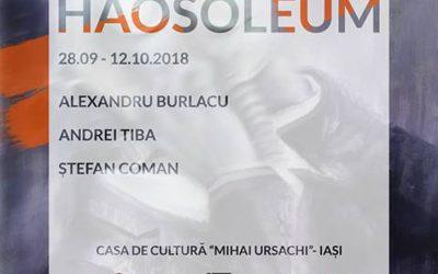 """EXPOZIȚIE DE PICTURĂ ȘI SCULPTURĂ  ,,HAOSOLEUM"""" –  ALEXANDRU BURLACU, ANDREI TIBA, ȘTEFAN COMAN"""