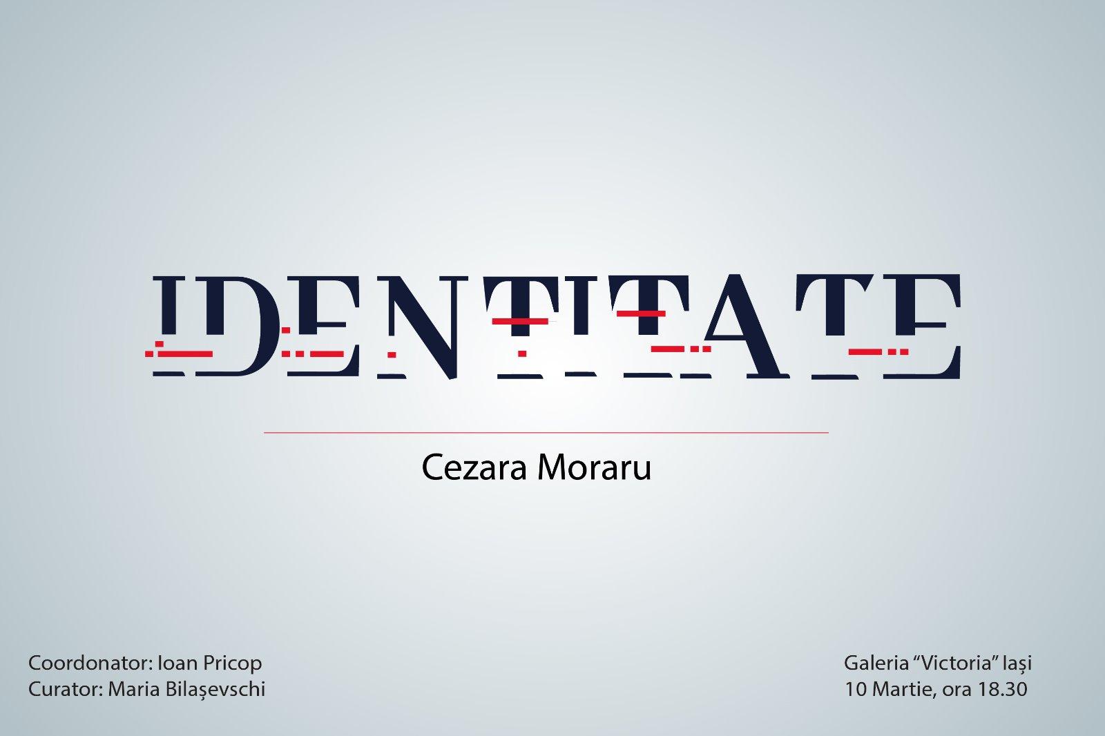 IDENTITATE – CEZARA MORARU