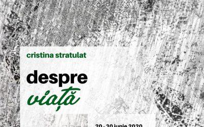 """EXPOZIȚIA – ,,DESPRE VIAȚĂ"""" – CRISTINA STRATULAT"""