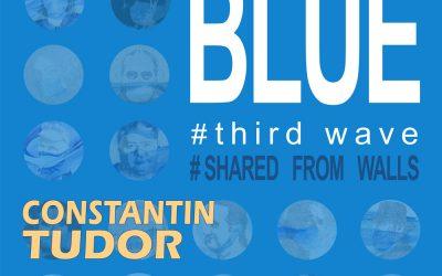 "Expoziție ""BLUE # third wave # shared from walls"" –  Constantin Tudor"